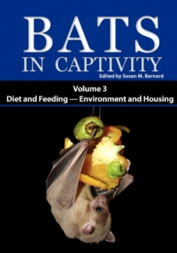 BATS IN CAPTIVITY Volume 3: Diet and Feeding - Environment and Housing - Product Image